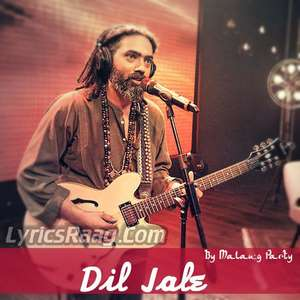 Dil Jale Lyrics – Malang Party From Coke Studio