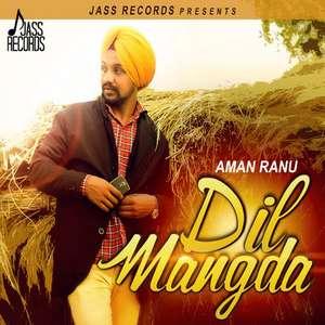 Dil Mangda Lyrics - Aman Ranu Songs