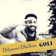 Goli Song Lyrics – Dilpreet Dhillon Ft Desi Crew (30 Bore Song)