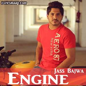 Engine Song Lyrics – Jass Bajwa | Punjabi Songs