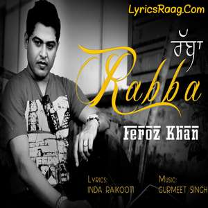 Rabba Song Lyrics – Feroz Khan | Punjabi Sad Songs