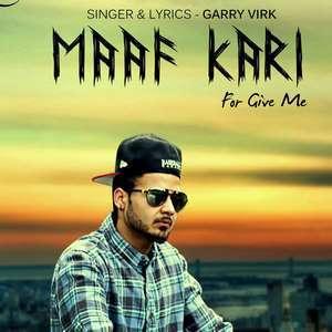 Maaf Kari Lyrics – Garry Virk Songs