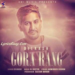 Gora Rang Lyrics – Dilkash FT DJ Duster Songs