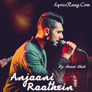 Anjani Raatein Lyrics Hasan Shah (Anjaani Raathein)