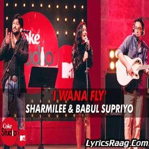 I Wana Fly Lyrics – Sharmilee & Babul Supriyo Ft Anupam Roy & Javed Akhtar (I Wanna Fly)