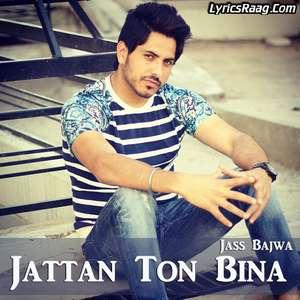 Jattan Ton Bina Lyrics – Jass Bajwa Songs