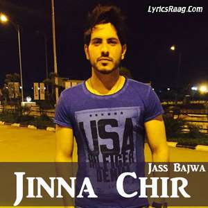 Jinna Chir Lyrics – Jass Bajwa (Jina Chir) Sad Songs