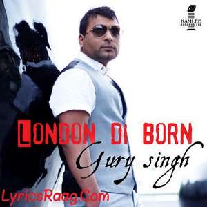London Di Born Lyrics – Gury Singh & Desi Crew