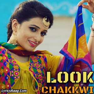 look-chakkwi-lyrics-sakshi-murghai-feat-desi-crew-songs