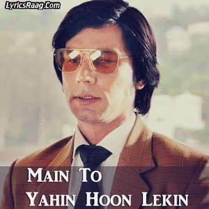 Main To Yahin Hoon Lekin Lyrics Ali Azmat From Main Aur Charles