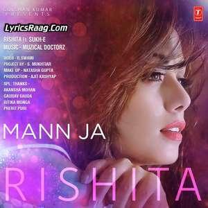 mann-ja-lyrics-rishita-monga-ft-sukh-e-muzical-doctorz-songs