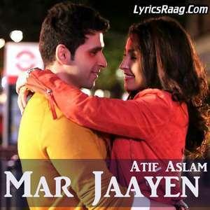 mar-jaayen-lyrics-atif-aslam-from-loveshuda-mar-jayen-songs