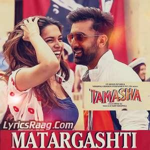 Matargashti Song Lyrics – Mohit Chauhan | Tamasha Movie