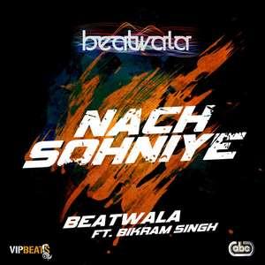 Nach Sohniye Lyrics – Bikram Singh & Beatwala