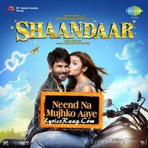 Neend Na Mujhko Aaye Lyrics From Shaandaar – Siddhart Basrur & Saba Azad