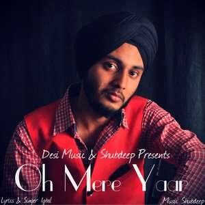 Oh Mere Yaar Lyrics – Iqbal Ft Shubdeep Songs