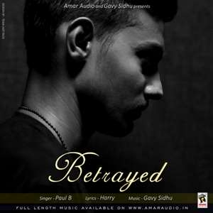 Betrayed Song Lyrics – Paul B Ft Gavy Sidhu Songs