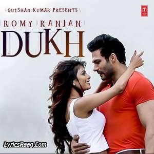 dukh-lyrics-romy-ranjan-ft-dilkash-thind-punjabi-songs