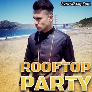 Rooftop Party Ft Mickey Singh Lyrics – Amar Sandhu & Pranna
