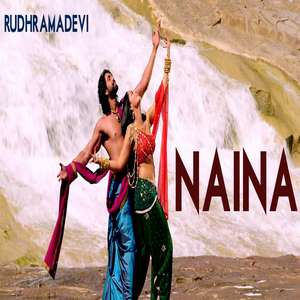 Naina Lyrics From Rudhramadevi Hindi Movie