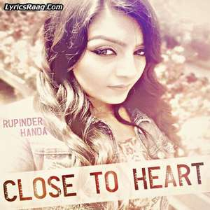 Close To Heart Lyrics – Rupinder Handa Ft Rupin Kahlon Songs