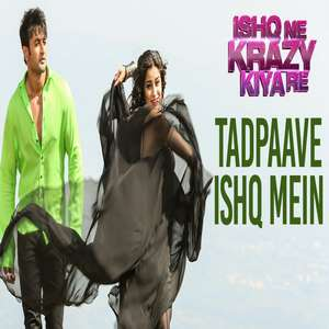 Tadpave Ishq Mein Lyrics – Ishq Ne Crazy Kiya Re