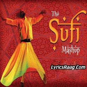 The Sufi Mashup Lyrics – Kiran Kamath Ft Eric Pillai