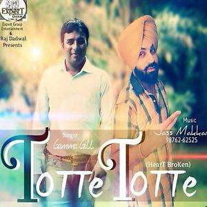 Totte Totte (Broken Heart) Lyrics – Gama Gill & Daljit Bittu Songs