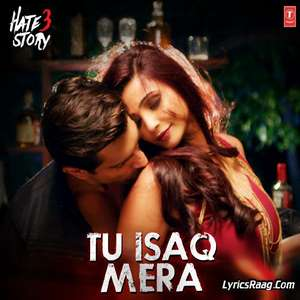 tu-isaq-mera-lyrics-from-hate-story-3-neha-kakkar-tu-mera-ishq-ft-meet-bros-earl-edger