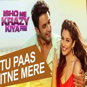 Tu Paas Itne Mere Lyrics Altaaf Sayyed From Ishq Ne Crazy Kiya Movie