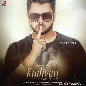 Kudiyaan Di Chup Lyrics – Vicky Vik Songs