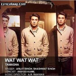 wat-wat-wat-song-lyrics-arijit-singh-shashwat-singh-tamasha