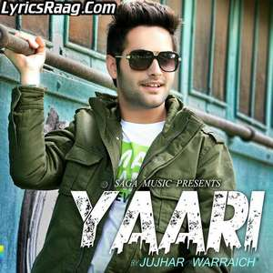 Yaari Lyrics – Jujhar Warraich Ft Priyanka Bhardwaj Songs