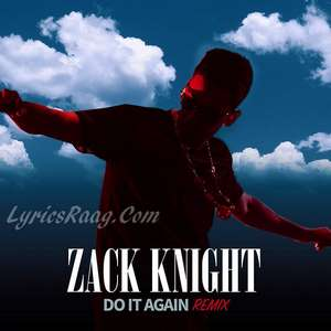 Do It Again Pia Mia Refix Lyrics – Zack Knight