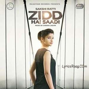 Zidd Hai Saadi Lyrics – Sakshi Ratti & Sheera Jasvir (Zid Hai Sadi)