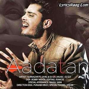 aadatan-lyrics-gurnazar-feat-sahil-dj-g-k-aadatan-punjabi-songs