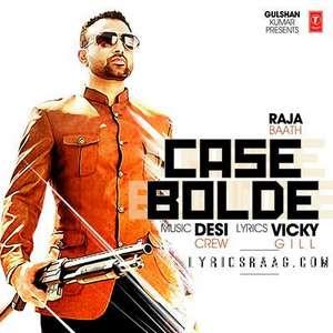 case-bolde-lyrics-raja-baath-feat-desi-crew-punjabi-songs