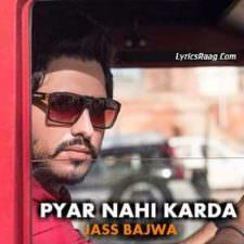 Pyar Nahi Karda Lyrics – Jass Bajwa | Punjabi Songs