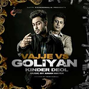 vajje-vs-goliyan-lyrics-kinder-deol-aman-hayer-vaje-vs-goliyan-songs