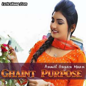 ghaint-purpose-lyrics-anmol-gagan-maan-romantic-punjabi-songs