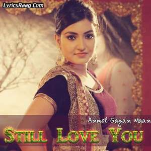 stil-love-you-lyrics-anmol-gagan-maan-punjabi-sad-songs