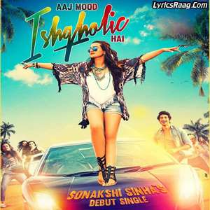 aaj-mood-ishq-holic-hai-lyrics-sonakshi-sinha-ishqholic-debut-single