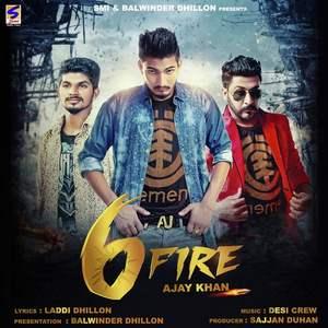 six-fire-lyrics-ajay-khan-ft-desi-crew-punjabi-songs