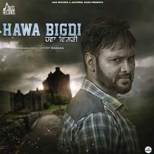 hawa-bigdi-lyrics-lucky-wadana-songs