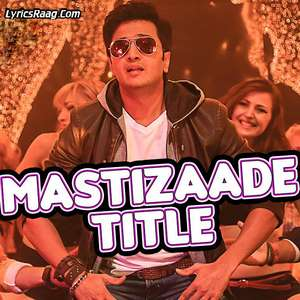 mastizaade-title-song-meet-bros-anjjan-mastizaade