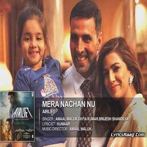 mera-nachan-nu-lyrics-brijesh-shandilya-airlift-movie