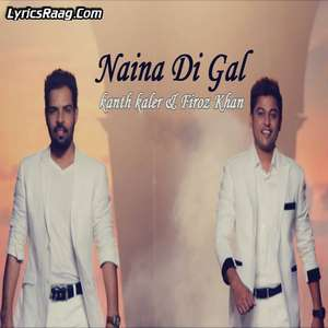 naina-di-gal-lyrics-feroz-khan-kanth-kaler-gall-new-punjabi-songs