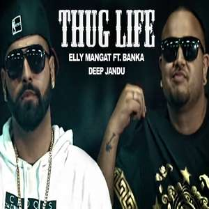 Thug Life - Elly Mangat Ft. Banka