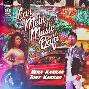 car-mein-music-baja-lyrics-neha-kakkar-tony-kakkar