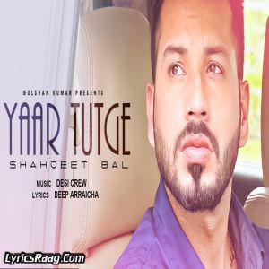 yaar-tutge-lyrics-shahjeet-bal-ft-desi-crew